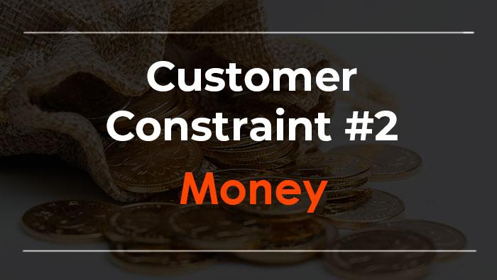 Customer Constraint – Money