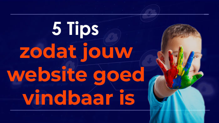 Top 5 tips zodat jouw website goed vindbaar is